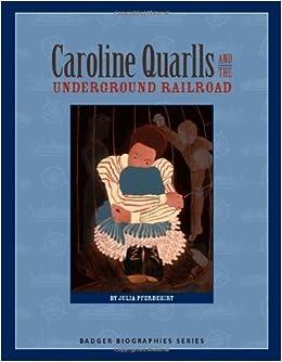 Caroline Quarlls and the Underground Railroad (Badger Biographies Series) by Julia Pferdehirt (2008-03-11)