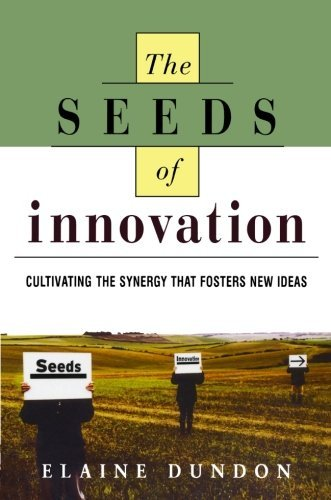 The Seeds of Innovation: Cultivating the Synergy That Fosters New Ideas by Elaine Dundon (2002-07-03)