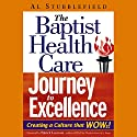 The Baptist Health Care Journey to Excellence: Creating a Culture that WOWs! Audiobook by Al Stubblefield Narrated by Larry Wayne