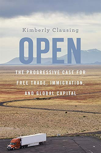 Open: The Progressive Case for Free Trade, Immigration, and Global Capital por Kimberly Clausing