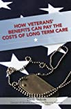 How Veterans' Benefits Can Pay the Costs of Long Term Care, Davis Nelson, 1463534159
