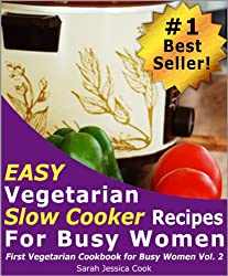 Top 30 Easy Vegetarian Slow Cooker Recipes for Busy Women: Set It and Forget It (First Vegetarian Recipes Cookbook for Busy Women 2)