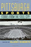 Front cover for the book Pittsburgh sports : stories from the steel city by Randy Roberts