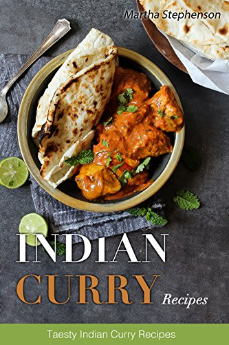 Indian Curry Recipes: Tasty Indian Curry Recipes by Martha Stephenson