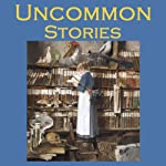 Uncommon Stories | Wilkie Collins,Arthur Conan Doyle,Stacy Aumonier,Sherwood Anderson,Guy de Maupassant, Saki,Edgar Allan Poe