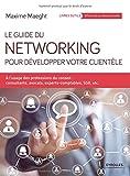Le guide du networking pour développer votre clientèle : A l'usage des professions du conseil - consultants, avocats, experts-comptables, SSII, etc.