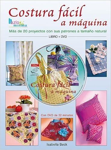 Costura facil a maquina/ Easy Machine Sewing Hazlo Tu Misma/ Do It ...