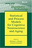 Statistical and Process Models for Cognitive Neuroscience and Aging, , 0805854134