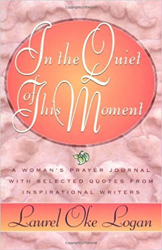 In The Quiet Of This Moment A Womens Prayer Journal With Selected