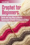 Crochet for Beginners: Quick and Easy Way to Master Spectacular Crochet Stitches in 3 Days (Crochet Patterns in Black&White)