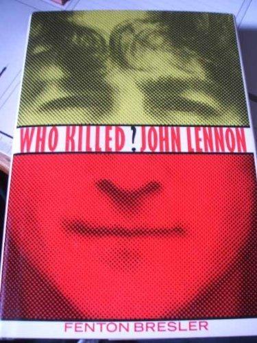 Who Killed John Lennon? by Fenton Bresler (1989-09-01)