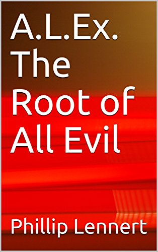 A.L.Ex. The Root of All Evil