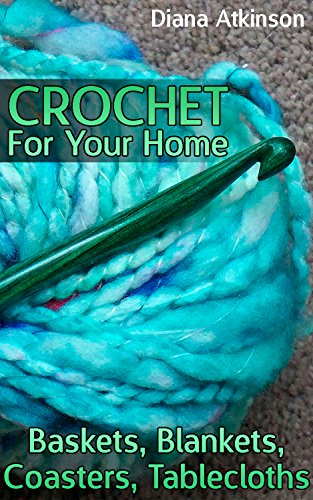 Basket Crochet Pattern (Crochet For Your Home: Baskets, Blankets, Coasters, Tablecloths: (Crochet Patterns, Crochet Stitches))
