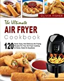 Air Fryer Cookbook: The Ultimate Air Fryer Cookbook- 120 Quick, Easy, And Delicious Air Frying Recipes for Your Air Fryer Cooking at Home, Hotel Or Anywhere(Air Frying Cooking, Healthy Fried Foods)