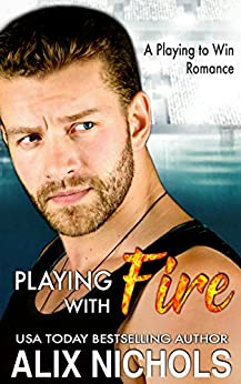 Playing with Fire: A Single Dad and Nanny Romance (Playing to Win) by [Nichols, Alix]