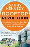 Rooftop Revolution: How Solar Power Can Save Our Economy-and Our Planet-from Dirty Energy