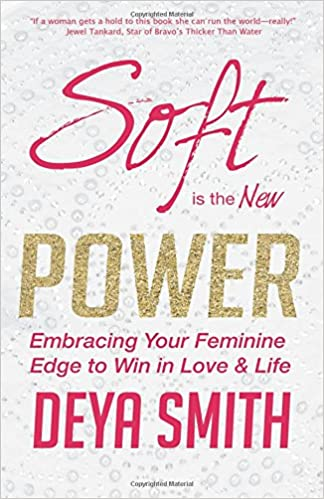 Soft is the new power embracing your feminine edge to win in love soft is the new power embracing your feminine edge to win in love life deya direct smith 9781523956326 amazon books fandeluxe Choice Image