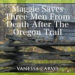 Maggie Saves Three Men from Death After the Oregon Trail