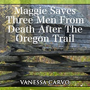 Maggie Saves Three Men from Death After the Oregon Trail Audiobook
