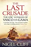 Front cover for the book The Last Crusade: The Epic Voyages of Vasco da Gama by Nigel Cliff
