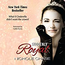 Suddenly Royal Audiobook by Nichole Chase Narrated by Caitlin Davies