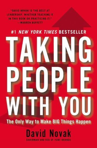 Taking People with You: The Only Way to Make Big Things Happen by David Novak (2012-01-03)