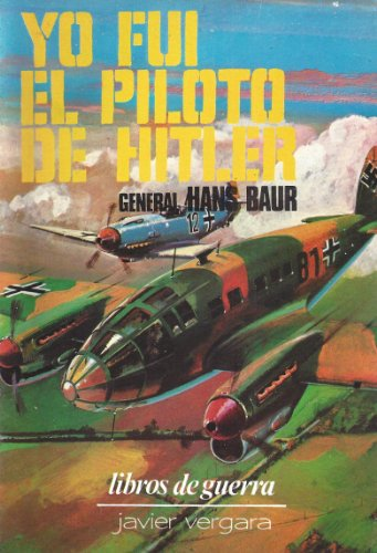 Yo Fui El Piloto De Hitler (Spanish Edition of J'etaos Pilote De Hitler)