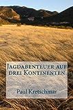 Jagdabenteuer Auf Drei Kontinenten, Paul Kretschmar, 1494301571