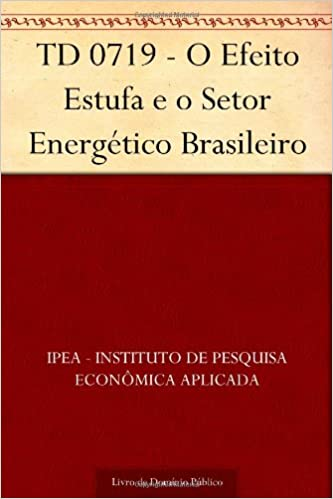 TD 0719 - O Efeito Estufa e o Setor Energético Brasileiro (Portuguese Edition): IPEA - Instituto de Pesquisa Econômica Aplicada: 9781624466731: Amazon.com: ...