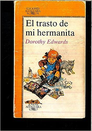 Trasto de mi hermanita, el (Alfaguara Juvenil): Amazon.es: Dorothy Edwards: Libros