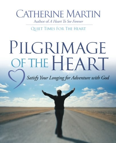 Pilgrimage Of The Heart: Satisfy Your Longing For Adventure With God