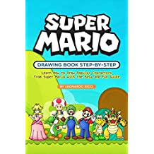 Super Mario Drawing Book Step-by-Step: Learn How to Draw Popular Characters from Super Mario with the Easy and Fun Guide