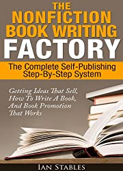 The Nonfiction Book Writing Factory: The complete self-publishing step-by-step system - Getting ideas that sell, how to write a book, and book promotion that works