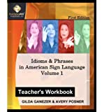 Idioms & Phrases in American Sign Language, Teacher's Workbook: A Teacher's Guide in Teaching Idioms & Phrases in American Sign Language. (Paperback) - Common
