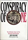 Conspiracy of One : The Definitive Book on the Kennedy Assassination, Moore, Jim, 0962621927