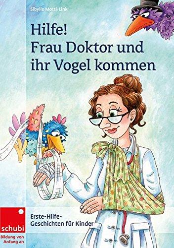Frau Doktor hat einen Vogel: Hilfe! Frau Doktor und ihr Vogel kommen: Erste-Hilfe-Geschichten für Kinder