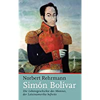Simón Bolívar: Die Lebensgeschichte des Mannes, der Lateinamerika befreite (Sachbuch)