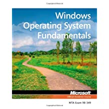 Exam 98-349 MTA Windows Operating System Fundamentals: Written by Microsoft Official Academic Course, 2012 Edition, Publisher: Wiley [Paperback]