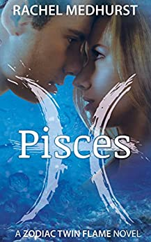 Pisces: Book 1 (The Zodiac Twin Flame Series) by [Medhurst, Rachel]