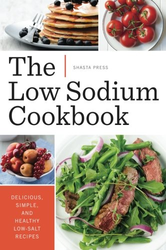 Sodium Free Diet - Low Sodium Cookbook: Delicious, Simple, and Healthy Low-Salt Recipes