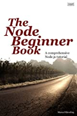 "The aim of The Node Beginner Book is to get you started with developing applications for Node.js, teaching you everything you need to know about advanced JavaScript along the way.Praise for The Node Beginner Book:""This is one of the best tuto..."