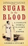 Front cover for the book Sugar in the Blood: A Family's Story of Slavery and Empire by Andrea Stuart