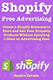 Shopify Free Advertising: Create a Shopify Ecommerce Store and Sell Your Dropship Products Without Spending a Dime on Advertising Fees