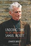 Undoing Time: The Life and Work of Samuel Beckett