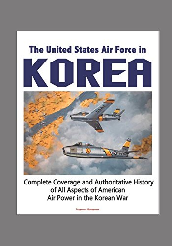 The United States Air Force in Korea, 1950-1953 - Complete Coverage and Authoritative History of All Aspects of American Air Power in the Korean War ()