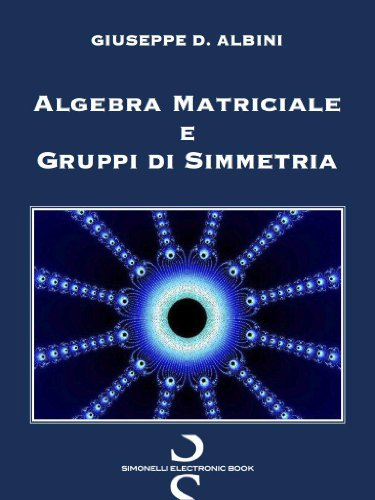 Algebra Matriciale e Gruppi di Simmetria (Italian Edition)