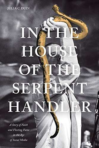 In the House of the Serpent Handler: A Story of Faith and Fleeting Fame in the Age of Social Media by Univ Tennessee Press