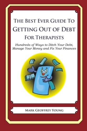 Read Online The Best Ever Guide to Getting Out of Debt for Therapists: Hundreds of Ways to Ditch Your Debt, Manage Your Money and Fix Your Finances ebook