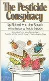The Pesticide Conspiracy, Robert Van den Bosch, 0385157924