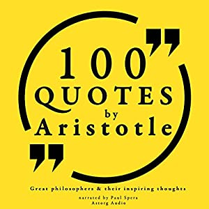 100 Quotes by Aristotle (Great Philosophers and Their Inspiring Thoughts) Audiobook